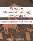 """Stefan Rougenard: Paleo, die """"Steinzeit-Ernährung"""" – was ist dran?"""