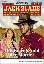 Jack Slade 884 - Western - Die Gierige und der Mörder