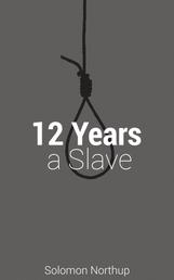 12 Years A Slave - The original story behind the Oscar Winning Best Picture.