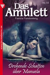 Das Amulett 18 – Liebesroman - Drohende Schatten über Manuela