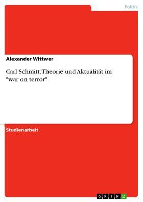 """Carl Schmitt. Theorie und Aktualität im """"war on terror"""""""