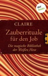 Zauberrituale für den Job - Die magische Bibliothek der Weißen Hexe - Band 5
