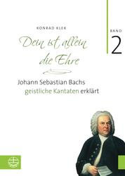 Dein ist allein die Ehre - Johann Sebastian Bachs geistliche Kantaten erklärt