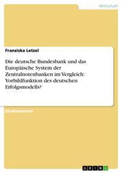 Die deutsche Bundesbank und das Europäische System der Zentralnotenbanken im Vergleich: Vorbildfunktion des deutschen Erfolgsmodells?