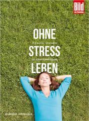 Ohne Stress leben - Die besten Strategien zur Stressbewältigung