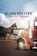 Martin D Kenny: Blind Destiny