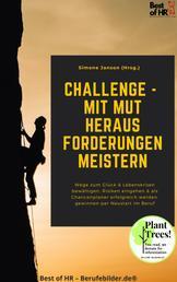 Challenge – mit Mut Herausforderungen meistern - Wege zum Glück & Lebenskrisen bewältigen, Risiken eingehen & als Chancenplaner erfolgreich werden, gewinnen per Neustart im Beruf