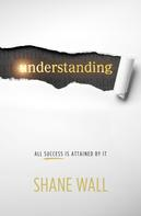 Shane Wall: Understanding