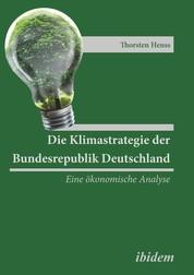 Die Klimastrategie der Bundesrepublik Deutschland - Eine ökonomische Analyse