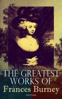 Frances Burney: The Greatest Works of Frances Burney (Illustrated)