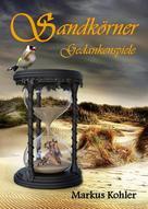 Markus Kohler: Sandkörner Gedankenspiele