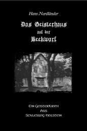 Das Geisterhaus auf der Beekwarf - Ein Geisterkrimi aus Schleswig-Holstein