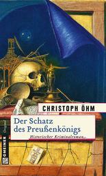 Der Schatz des Preußenkönigs - Historischer Kriminalroman