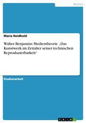 """Walter Benjamins Medientheorie """"Das Kunstwerk im Zeitalter seiner technischen Reproduzierbarkeit"""""""