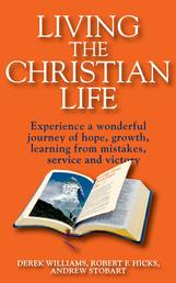 Living the Christian Life - Experience a Wonderful Journey of Hope, Growth, Learning from Mistakes, Service and Victory