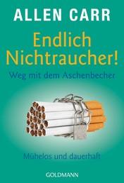Endlich Nichtraucher! Weg mit dem Aschenbecher - Mühelos und dauerhaft