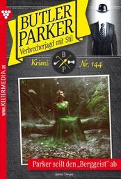 Butler Parker 144 – Kriminalroman - Parker seilt den Berggeist ab