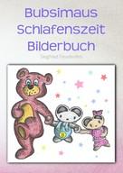Siegfried Freudenfels: Bubsimaus Schlafenszeit Bilderbuch ★★★