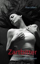 Zartbitter - Ein erotischer Roman