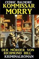 Cedric Balmore: Kommissar Morry - Der Mörder von Richmond Hill