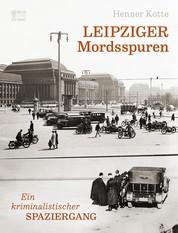 Leipziger Mordsspuren - Ein kriminalistischer Spaziergang