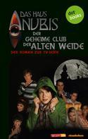 Das Haus Anubis: Das Haus Anubis - Band 1: Der geheime Club der Alten Weide ★★★★