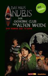 Das Haus Anubis - Band 1: Der geheime Club der Alten Weide - Der Roman zur TV-Serie