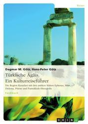 Türkische Ägäis. Ein Kulturreiseführer - Die Region Kusadasi mit den antiken Stätten Ephesus, Milet, Didyma, Priene und Pamukkale-Hierapolis