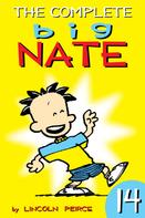 Lincoln Peirce: The Complete Big Nate: #14