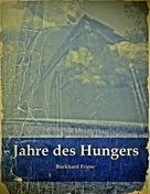 Burkhard Friese: Jahre des Hungers