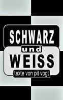 Pit Vogt: Schwarz und Weiss