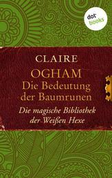 Ogham: Die Bedeutung der Baumrunen - Die magische Bibliothek der Weißen Hexe - Band 2