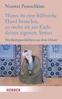 Nossrat Peseschkian: Wenn du eine hilfreiche Hand brauchst, so suche sie am Ende deines eigenen Armes