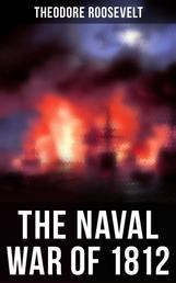 The Naval War of 1812 - Causes & Declaration of the War, Maritime Forces of Great Britain and the U.S., Naval Weapons and Technologies, Officers and Sailors of the War, Battles (Campaigns on the Ocean and the Great Lakes)