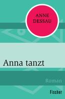 Anne Dessau: Anna tanzt