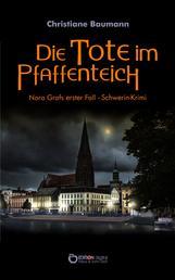 Die Tote im Pfaffenteich - Nora Grafs erster Fall - Schwerin-Krimi
