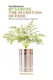 Bits & Bites. The Invention of Food. - Why Carrots are Orange and Napoleon Loved the Can