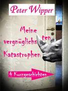 Peter Wipper: Meine vergnüglichsten Katastrophen ★★★★