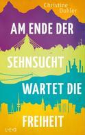 Christine Dohler: Am Ende der Sehnsucht wartet die Freiheit
