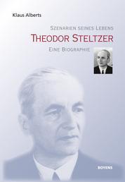 Theodor Steltzer - Szenarien seines Lebens. Eine Biographie