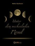 Walter Kaufmann: Unter dem wechselnden Mond