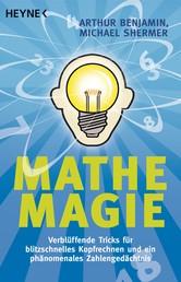 Mathe-Magie - Verblüffende Tricks für blitzschnelles Kopfrechnen und ein phänomenales Zahlengedächtnis