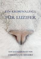 Christiane Siegert: Ein Kriminalfall für Luzifer