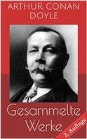 Arthur Conan Doyle: Gesammelte Werke (Vollständige und illustrierte Ausgaben - 2. Auflage) ★★★★★