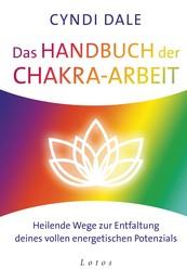 Das Handbuch der Chakra-Arbeit - Heilende Wege zur Entfaltung deines vollen energetischen Potenzials