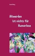 Anouk Alborg: Altwerden ist nichts für Humorlose