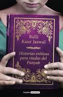 Balli Kaur Jaswal: Historias eróticas para viudas del Punyab