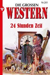 Die großen Western 281 - 24 Stunden Zeit