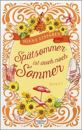 Spätsommer ist auch noch Sommer - Roman