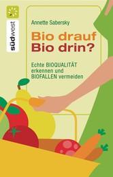 Bio drauf - Bio drin? - Echte Bioqualität erkennen und Biofallen meiden